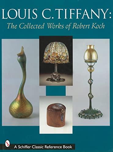 Louis C. Tiffany: The Collected Works of Robert Koch (Hardback): Robert Koch