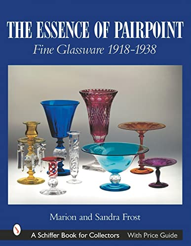 The Essence of Pairpoint: Fine Glassware 1918-1938 (Hardback): Marion Frost