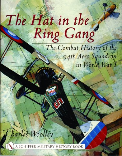 THE HAT IN THE RING GANG: THE 94TH AERO SQUADRON IN WWI: Charles Woolley