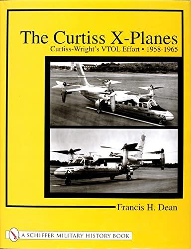 The Curtiss X-Planes - Curtiss-Wright's VTOL Effort 1958-1965: Dean, Francis H.