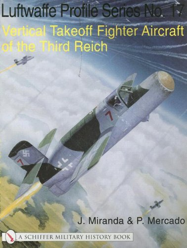 Vertical takeoff Fighter Aircraft of the Third Reich. Luftwaffe Profile Series No. 17: Miranda, J. ...