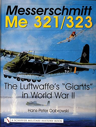 9780764314421: Messerschmitt Me 321/323: The Luftwaffe's