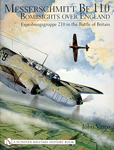 Messerschmitt Bf 110- Bombsights over England. Erprobungsgruppe 210 in the Battle of Britain: Vasco...