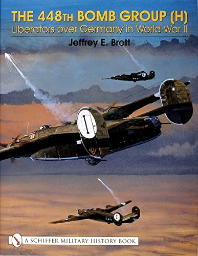THE 448TH BOMB GROUP LIBERATORS OVER GERMANY IN WORLD WAR II: Brett, Jeffrey E.
