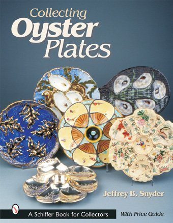 Collecting Oyster Plates (Schiffer Book for Collectors): Snyder, Jeffrey B.