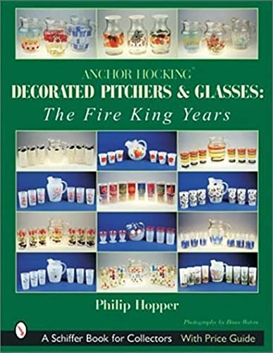 9780764314889: Anchor Hocking Decorated Pitchers And Glasses: The Fire King Years