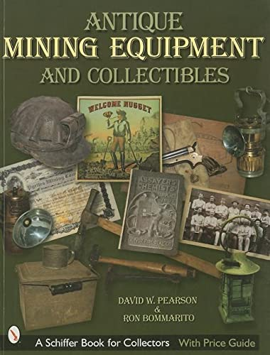 Antique Mining Equipment and Collectibles (Schiffer Book for Collectors): David W. Pearson
