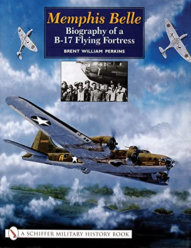Memphis Belle: Biography of a B-17 Flying Fortress: Perkins, Brent W.