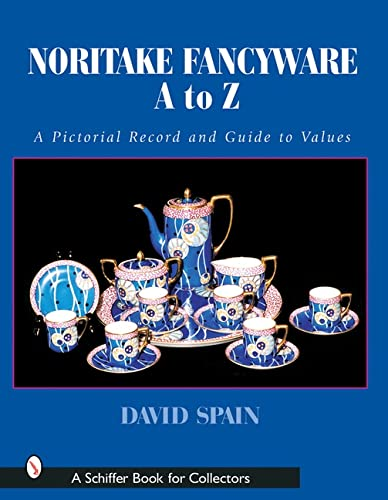 Noritake Fancywares A to Z: A Pictorial Record and Guide to Values (Schiffer Book for Collectors): ...