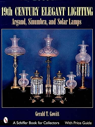 19th Century Elegant Lighting: Argand, Sinumbra, and Solar Lamps (Schiffer Book for Collectors): ...
