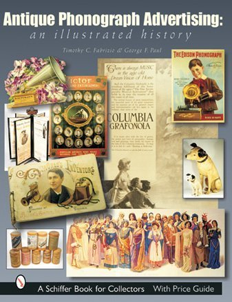 Antique Phonograph Advertising - An Illustrated History: Timothy Fabrizio &