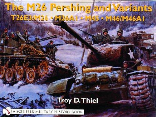 The M26 Pershing and Variants: T26e3/M26 2 M26a1 2 M45 2 M46/M46a1: Troy D Thiel
