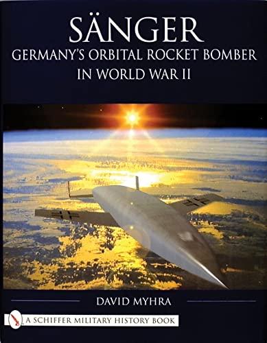 SANGER - GERMANY'S ORBITAL ROCKET BOMBER IN WORLD WAR II: Myhra, David
