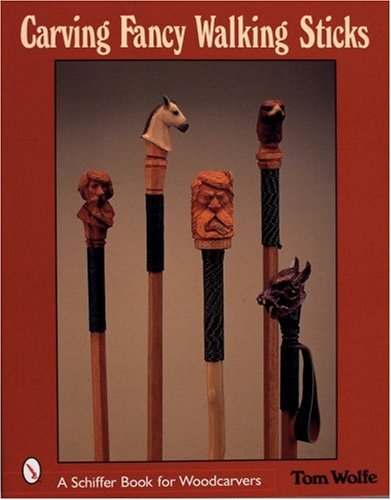 9780764315657: Carving Fancy Walking Sticks (Schiffer Book for Woodworkers)