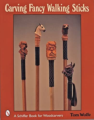 Carving Fancy Walking Sticks (Schiffer Book for Woodworkers): Wolfe, Tom