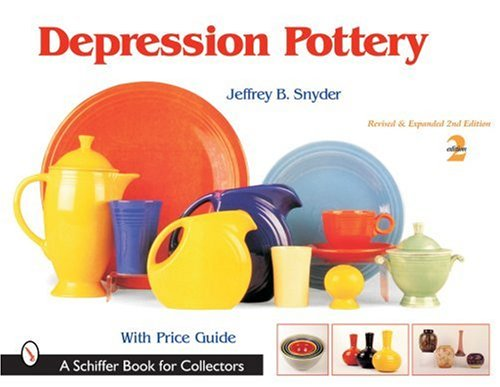Depression Pottery (Schiffer Book for Collectors): Jeffrey B Snyder