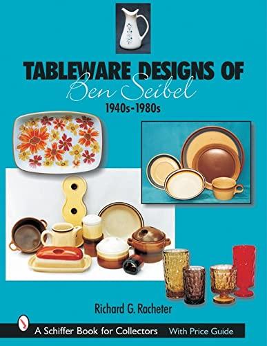 9780764316036: Tableware Designs of Ben Seibel: 1940s-1980s (A Schiffer Book for Collectors)