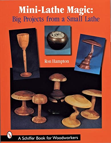 9780764316142: Mini-Lathe Magic: Big Projects from a Small Lathe (Schiffer Book for Woodworkers)