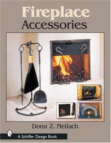 Fireplace Accessories (Schiffer Design Books): Dona Z Meilach