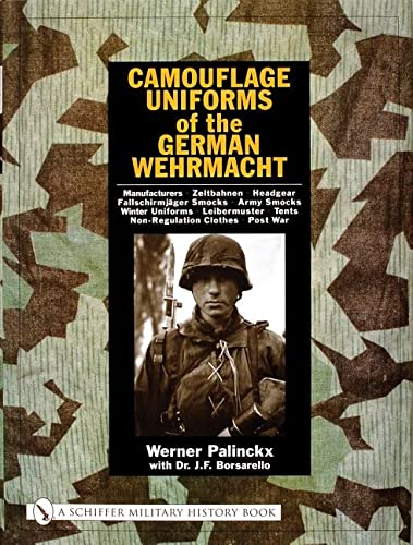 9780764316234: Camouflage Uniforms of the German Wehrmacht Manufacturers - Zeltbahnen - Headgear - Fallschirmjager Smocks - Army Smocks - Padded Uniforms - Leibermus