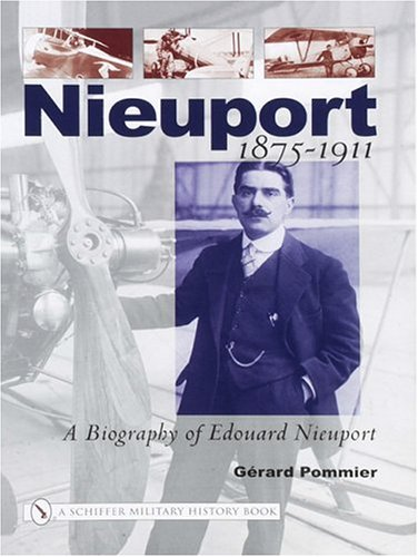 Nieuport: A Biography of Edouard Nieuport, 1875-1911 (Schiffer Military History): Pommier, Gerard