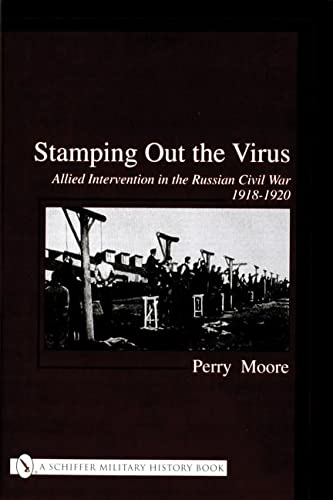 9780764316258: Stamping Out the Virus:: Allied Intervention in the Russian Civil War 1918-1920 (Schiffer Military History)