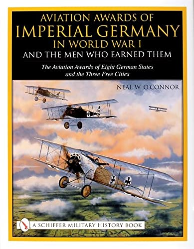 Aviation Awards of Imperial Germany in World War I and the Men who Won Them, Volume VII: The ...