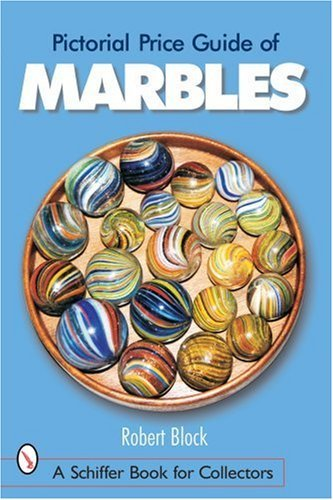 Pictorial Price Guide of Marbles (Schiffer Book for Collectors): Block, Robert S.