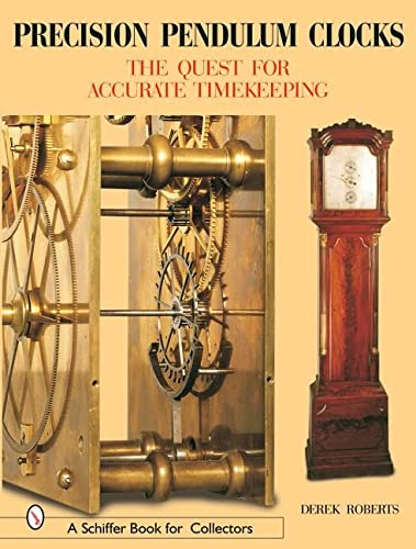 Precision Pendulum Clocks: The Quest for Accurate Timekeeping (Schiffer Book for Collectors) (Volume 3) (0764316362) by Derek Roberts