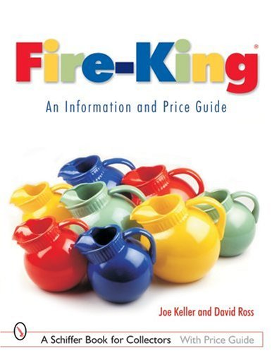 Fire-King: An Information and Price Guide (Schiffer Book for Collectors with Price Guide): Keller, ...