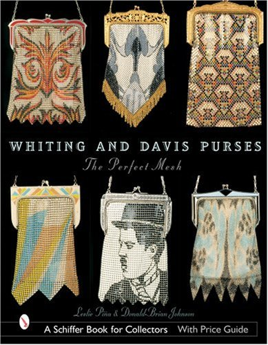 Whiting & Davis Purses: The Perfect Mesh (Schiffer Book for Collectors)