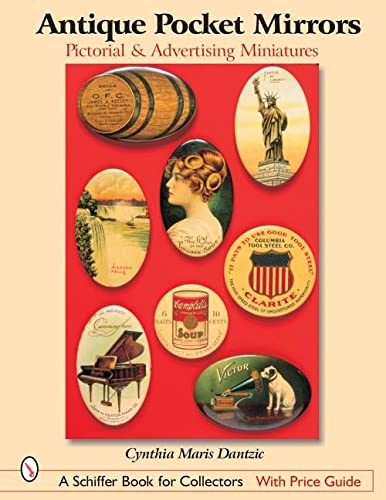 Antique Pocket Mirrors: Pictorial and Advertising Miniatures (A Schiffer Book for Collectors): ...