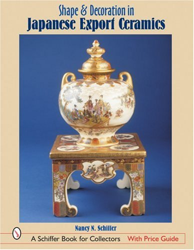 Shape & Decoration in Japanese Export Ceramics (A Schiffer Book for Collectors) (0764316494) by Schiffer, Nancy N.