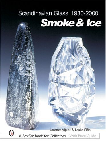 Scandinavian Glass 1930-2000: Smoke & Ice (Schiffer Book for Collectors with Price Guide): Pina...