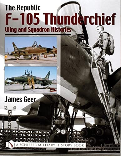 9780764316685: The Republic F-105 Thunderchief: Wing and Squadron Histories