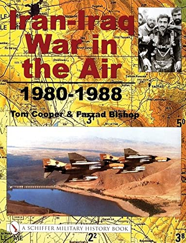 Iran-Iraq War in the Air 1980-1988 (Schiffer Military History Book): Tom Cooper; Farzad Bishop