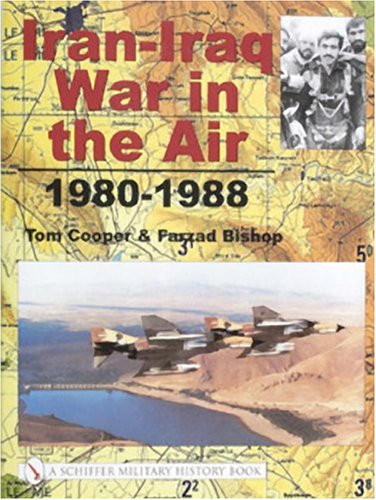 Iran-Iraq War in the Air 1980-1988 (Schiffer Military History Book): Tom Cooper; Farzad Bishop
