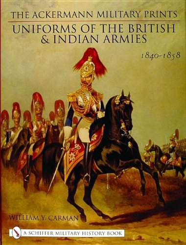 9780764316715: The Ackermann Military Prints: Uniforms of the British and Indian Armies 1840-1855 (Schiffer Military History Book)