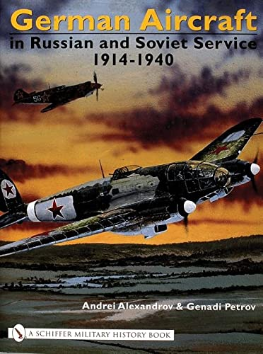 GERMAN AIRCRAFT IN RUSSIAN AND SOVIET SERVICE = Volume 1 : 1914-1940: Alexandrov, Andrei & Genadi ...