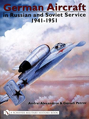 GERMAN AIRCRAFT IN RUSSIAN AND SOVIET SERVICE -VOL 2 1941-1951: Alexandrov, Andrei/Petrov, Genadi
