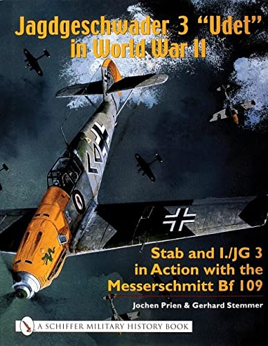 9780764316814: Jagdgeschwader 3: Stab and I/JG 3 in Action with the Messerschmitt Bf 109 (Schiffer Military History)