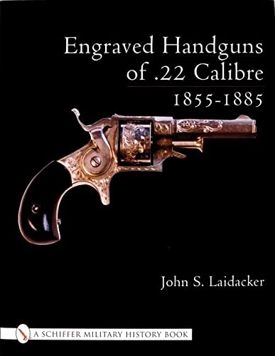 Engraved Handguns of .22 Calibre, 1855 - 1885 [A Schiffer Book for Collectors]: Laidacker, John S.