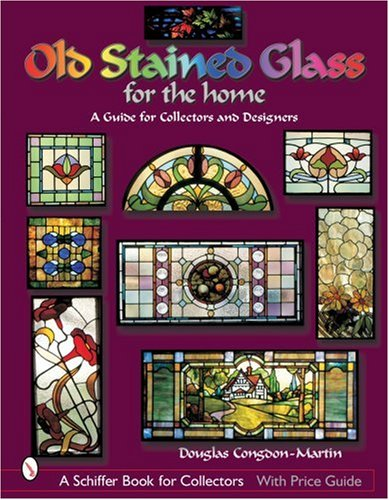 9780764316845: Old Stained Glass for the Home: A Guide for Collectors and Designers (A Schiffer Book for Collectors)
