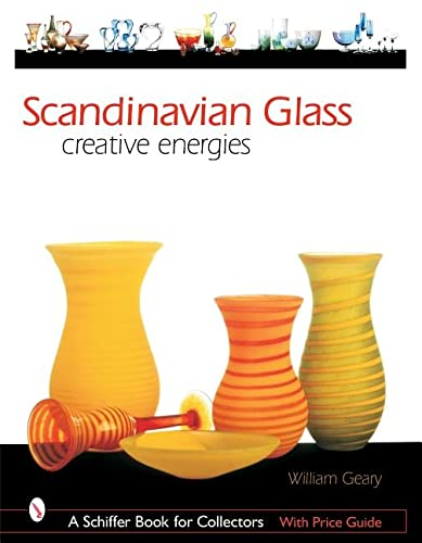 Scandinavian Glass: Creative Energies (Schiffer Book for Collectors): Geary Sir, William