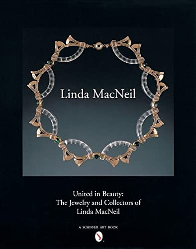 United in Beauty: The Jewelry and Collectors of Linda MacNeil (Hardback): Linda MacNeil