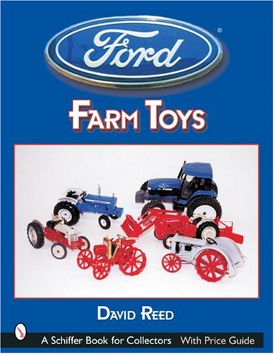 Ford Farm Toys (Schiffer Book for Collectors): Reed, David