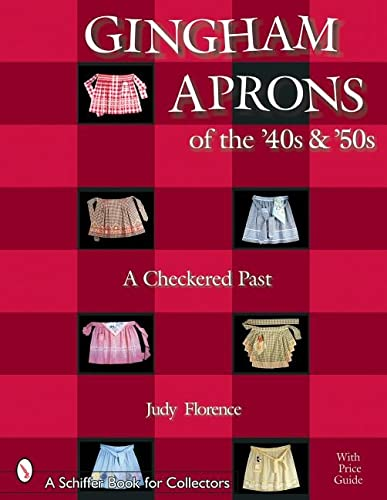 Gingham Aprons of the '40s & 50s: A Checkered Past (Schiffer Book for Collectors)