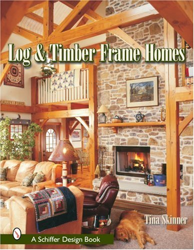 Log and Timber Frame Homes (Schiffer Design Book): Skinner, Tina