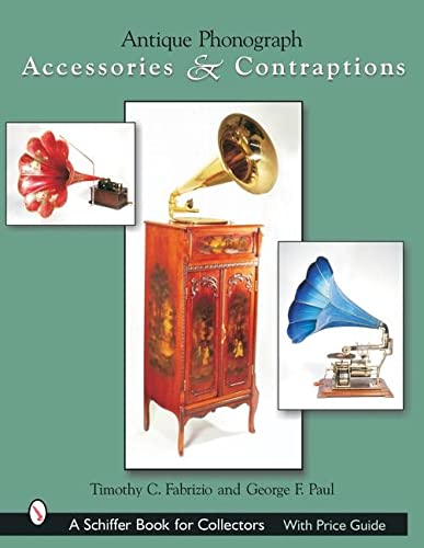 9780764317637: Antique Phonograph Accessories & Contraptions (A Schiffer Book for Collectors)