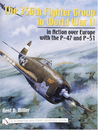 9780764317682: The 356th Fighter Group in WWII, in Action Over Europe with the P-47 and P-51 (Schiffer Military History Book)